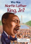 Who Was Martin Luther King, Jr.? - Bonnie Bader, Elizabeth Wolf, Nancy Harrison