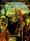 The Altarpiece in Renaissance Venice - Peter Humfrey