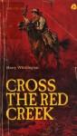 Cross the Red Creek - Harry Whittington