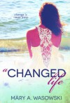 A Changed Life - Mary A. Wasowski, Sarah Hansen