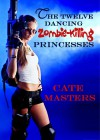 The Twelve Dancing, Zombie-Killing Princesses - Cate Masters