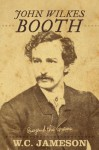 John Wilkes Booth: Beyond the Grave - W.C. Jameson