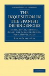 The Inquisition in the Spanish Dependencies - Henry Charles Lea, Lea Henry Charles