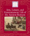 Arts, Leisure and Entertainment: Life of the Ancient Romans (Lucent Library of Historical Eras) - Don Nardo