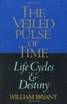 The Veiled Pulse of Time: An Introduction to Biographical Cycles and Destiny (Spirituality and Social Renewal) - William Bryant
