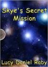 Skye's Secret Mission - Lucy Daniel Raby
