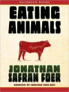 Eating Animals (MP3 Book) - Jonathan Safran Foer, Jonathan Todd Ross