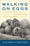 Walking On Eggs: The Astonishing Discovery Of Thousands Of Dinosaur Eggs In The Badlands Of Patagonia - Luis M. Chiappe, Lowell Dingus