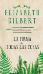 La firma de todas las cosas - Elizabeth Gilbert