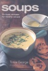 Soups: No-Fuss Recipes for Hearty Soups - Tonia George, Yuki Sugiura