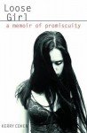 Loose Girl: A Memoir of Promiscuity - Kerry Cohen
