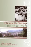 Elizabeth Bishop: The Art of Travel - Kim Fortuny, David Hamilton
