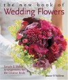 The New Book of Wedding Flowers: Simple & Stylish Arrangements for the Creative Bride - Joanne O'Sullivan