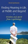 Finding Meaning in Life, at Midlife and Beyond: Wisdom and Spirit from Logotherapy: Wisdom and Spirit from Logotherapy - David Guttmann