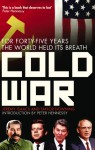 Cold War: For Forty-Five Years the World Held Its Breath - Jeremy Isaacs, Taylor Downing