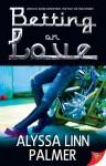 Betting on Love - Alyssa Linn Palmer