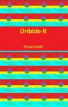 Dribble-It - Sheila Deeth