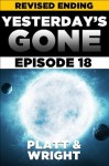 Yesterday's Gone: Episode 18 (REVISED EDITION) (the post-apocalyptic serial thriller) - David Wright, Sean Platt