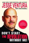 Don't Start The Revolution Without Me! - Jesse Ventura