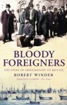 Bloody Foreigners - Robert Winder