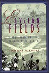 Elysian Fields: The Birth of Baseball - Thomas W. Gilbert