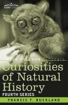 Curiosities of Natural History, in Four Volumes: Fourth Series - Francis Trevelyan Buckland, Loren L. Coleman