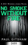 No Smoke Without Fire (A DCI Warren Jones Novel - Book 2) - Paul Gitsham