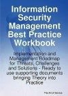 Information Security Management Best Practice Workbook: Implementation and Management Roadmap for Threats, Challenges and Solutions - Ready to Use Sup - Gerard Blokdijk, Ivanka Menken