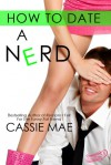 How to Date a Nerd - Cassie Mae