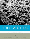 The World's Greatest Civilizations: The History and Culture of the Aztec - Charles River Editors