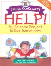 Help! My Science Project Is Due Tomorrow! Easy Experiments You Can Do Overnight - Janice VanCleave