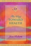 The Way Toward Health: A Seth Book - Jane Roberts, Robert F. Butts