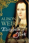 Elizabeth of York: The First Tudor Queen - Alison Weir