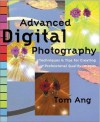 Advanced Digital Photography: Techniques and Tips for Creating Professional Quality Images - Tom Ang