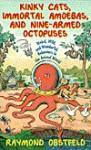 Kinky Cats, Immortal Amoebas and Nine-Armed Octopuses: Weird, Wild and Wonderful Behaviors in the Animal World - Raymond Obstfeld