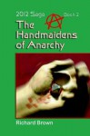 The Handmaidens of Anarchy - Richard Brown