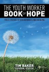The Youth Worker Book of Hope: True Stories of Brokenness and Healing - Tim Baker