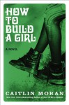 How to Build a Girl - Caitlin Moran