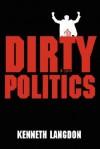 Dirty Politics - Kenneth Langdon