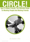 CIRCLE! How To Make Friends: The Ultimate Guide To Meeting People And Making Friends (Relationships) - Stephen Miller