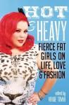 Hot & Heavy: Fierce Fat Girls on Life, Love & Fashion - Virgie Tovar