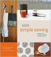 Lotta Jansdotter's Simple Sewing: Patterns and How-To for 24 Fresh and Easy Projects - Lotta Jansdotter, Meiko Arquillos