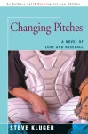 Changing Pitches: A Novel of Love and Baseball - Steve Kluger