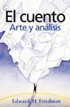 El cuento: Arte y analisis - Edward H. Friedman