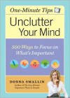 One Minute Tips Unclutter Your Mind: 500 Tips for Focusing on What's Important - Donna Smallin