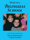 Diary of a Bilingual School: How a Constructivist Curriculum, a Multicultural Perspective, and a Commitment to Dual Immersion Education Combined to Foster Fluent Bilingualism - Sharon Adelman Reyes, James Crawford