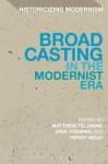 Broadcasting in the Modernist Era - Matthew Feldman, Henry Mead, Erik Tonning