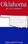 Oklahoma by the Numbers - Important and Curious numbers about Oklahoma and her cities (States by the Numbers) - John Craig, EJ Craig