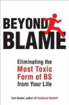 Beyond Blame: Freeing Yourself from the Most Toxic Form of Emotional Bullsh*t - Carl Alasko