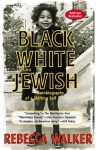Black White and Jewish: Autobiography of a Shifting Self - Rebecca Walker